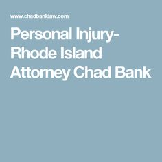 Personal Injury- Rhode Island Attorney Chad Bank