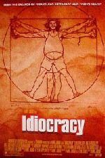 Idiocracy - Great social commentary, heehee!