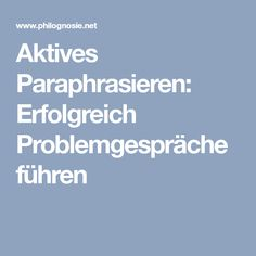 Aktives Paraphrasieren: Erfolgreich Problemgespräche führen
