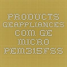 products.geappliances.com  ge micro pem315fss