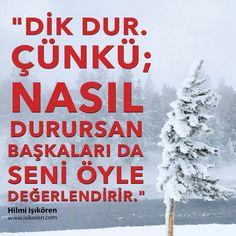 """""""Dik dur. Çünkü; nasıl durursan başkaları da seni öyle değerlendirir.""""  http://www.isikoren.com/motivasyon624/ #10numaramotivasyon #hilmiisikoren #başarı #motivasyon"""