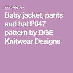 Baby jacket, pants and hat P047 pattern by OGE Knitwear Designs