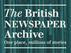 The British Newspaper Archive is an ongoing project to digitise all 40 million newspaper pages from the British Library collection of newspapers. It includes national, regional and local events, family notices, obituaries, letters and advertising. For more information go to www.britishnewspaperarchives.co.uk