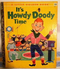 It's Howdy Doody Time Little Golden Book No. 223 Edward Kean (c) 1955 > It's Howdy Doody Time > Original Little Golden Book No. Old Children's Books, Vintage Children's Books, New Books, Good Books, Vintage Stuff, Mini Books, Read It And Weep, Howdy Doody, Little Golden Books