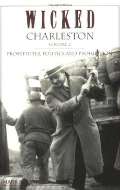 Wicked Charleston, Volume 2:: Prostitutes, Politics and Prohibition by Mark R. Jones http://www.amazon.com/dp/1596291346/ref=cm_sw_r_pi_dp_xBJ1vb0QJFKYQ