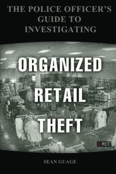 The Police Officer's Guide to Investigating Organized Retail Theft by Sean Gauge, http://www.amazon.com/dp/1478398809/ref=cm_sw_r_pi_dp_iUQtqb08BVMY9