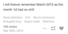 I'll always remember March 25th as the day Zayn broke my heart into a million pieces. And from there we have Louis slaying Naughty boy. Aka greasy sausage. What a week in the fandom.