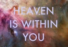 Heaven within our spiritual essence and sparks of the One-Source of Divinity.