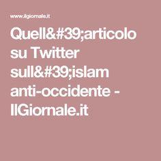 Quell'articolo su Twitter sull'islam anti-occidente - IlGiornale.it