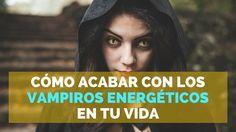 CÓMO ACABAR CON LOS VAMPIROS ENERGÉTICOS EN TU VIDA