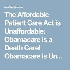The Affordable Patient Care Act is Unaffordable: Obamacare is a Death Care! Obamacare is Unconstitutional! | Rose4justice Blogs N Radio Shows