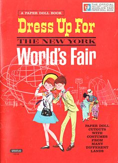 Dress Up For the New York World's Fair. 1964 - 1965 New York World's Fair Paper Dolls. I had these paper dolls when I was a kid. Got them when our family visited the fair.