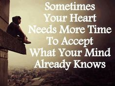 Sometimes your heart needs more time....