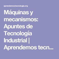 Máquinas y mecanismos: Apuntes de Tecnología Industrial | Aprendemos tecnología Industrial, Industrial Music
