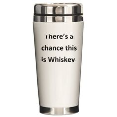 Theres a chance this is booze. 16 oz Stainless Steel Travel Mug Theres a chance this is booze. Stainless Steel Tra by The Not Coffee Mug Shop - CafePress Tequila, Vodka, Travel Coffee Cup, Evil Geniuses, Insulated Travel Mugs, Stainless Steel Travel Mug, Mug Designs, Rum, Whiskey