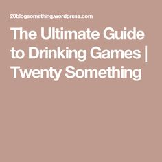 The Ultimate Guide to Drinking Games | Twenty Something