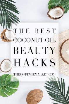 The Best Coconut Oil Beauty Hacks Ever - The Cottage Market