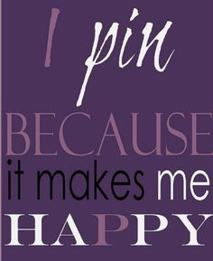 """ I pin because it makes me happy "" Welcome to my board , If you like it pin it ..thanks , happy pinning  !"