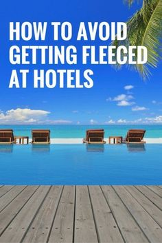 How to Avoid Getting Fleeced at Hotels