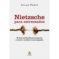Livro - Nietzsche para Estressados: 99 Doses de Filosofia para Despertar a Mente e Combater as Preocupações