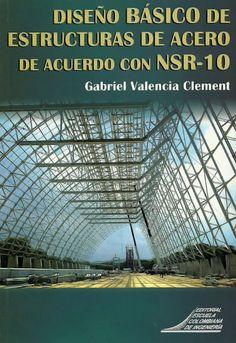 Diseño básico de estructuras de acero de acuerdo con NSR-10– Gabriel Valencia Clement - Escuela Colombiana de Ingeniería  http://www.librosyeditores.com/tiendalemoine/ingenieria-civil/179-diseno-basico-de-estructuras-de-acero-de-acuerdo-con-nsr-10.html   Editores y distribuidores