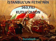 İstanbul'un Fethi'nin 563.Yılı Kutlu Olsun.
