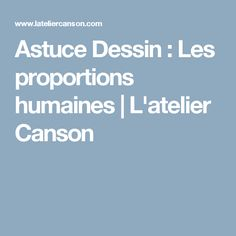 Astuce Dessin : Les proportions humaines | L'atelier Canson
