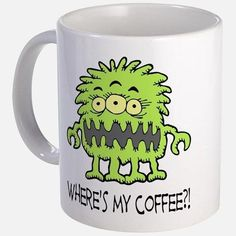 Wheres my coffee 11 oz Ceramic Mug Where's My Coffee Monster Mug by PlaytimeAndParty - CafePress Coffee Mug Quotes, Best Coffee Mugs, Funny Coffee Mugs, Funny Mugs, Coffee Cups, Coffee Coffee, Coffee Music, Latte Cups, Cute Monsters