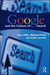 Google and the Culture of Search (Paperback) - Routledge 2012 by Ken Hillis, Michael Petit and Kylie Jarrett.