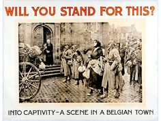 """This shows a propaganda poster showing Germans taking over innocent people in Belgium. This will anger a lot of people as it asks, if they will stand for it and let them take over the """"poor innocent"""" people of Belgium. Ww1 Posters, Patriotic Symbols, My War, World War One, Old Ads, Us History, Military History, Wwi, Old Pictures"""