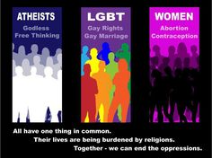 Atheists, lgbt & women - together we can end the oppression.