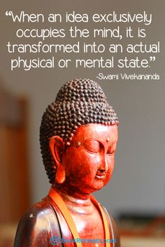 When an idea exclusively occupies the mind, it is transformed into an actual physical or mental state. - Swami Vivekananda Quote n Meditation