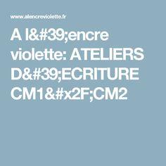 A l'encre violette: ATELIERS D'ECRITURE CM1/CM2