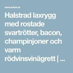 Halstrad laxrygg med rostade svartrötter, bacon, champinjoner och varm rödvinsvinägrett | Recept från Köket.se