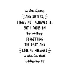 """I need this verse every day. I'm choosing to """"fast regret."""" It does no good to look back and wallow in it. So I'm giving it up and looking only at what's ahead. Need to frame it and put it on my desk. Bible Verses Quotes, Words Quotes, Wise Words, Scriptures, Inspiring Sayings, Inspirational Quotes, Motivational, In Christ Alone, God Prayer"""