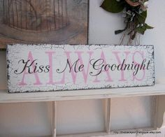 ALWAYS Kiss Me Goodnight Shabby Cottage by thebackporchshoppe, $36.95
