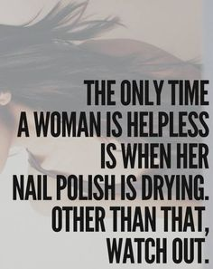 The only time a woman is helpless