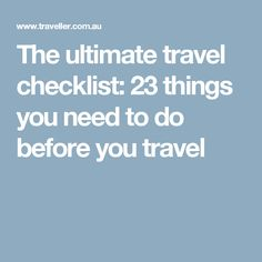 The ultimate travel checklist: 23 things you need to do before you travel