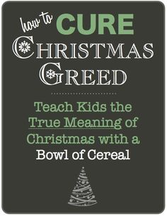 # 1 rule, dont let this be the true meaning. Cure your kids of Christmas Greed! Teach children of all ages the true meaning of Christmas with a simple bowl of cereal. Bible Object Lessons, Fhe Lessons, Lessons For Kids, Sunday School Lessons, Sunday School Crafts, Christmas Activities, Christmas Traditions, Church Activities, Holiday Fun