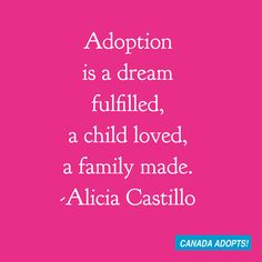 """Adoption is a dream fulfilled."""