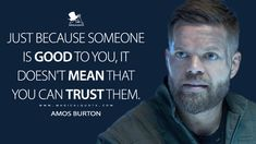 Amos Burton: Just because someone is good to you, it doesn't mean that you can trust them. Geek Quotes, Wise Quotes, Just Because, Smile Because, The Expanse Tv, Dune Frank Herbert, Trusting People, Culture Quotes, Sci Fi Tv