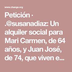 Petición · .@susanadiaz: Un alquiler social para Mari Carmen, de 64 años, y Juan José, de 74, que viven en la calle · Change.org