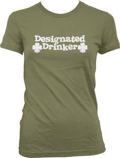 Designated Drinker Juniors Irish Drinking T-shirt Funny Trendy Beer Sayings Juniors Tee Shirt Large Olive