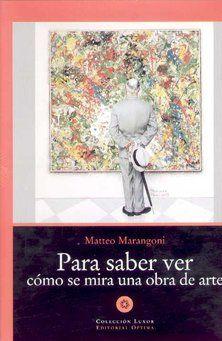 Marangoni, Matteo.  Para saber ver : cómo se mira una obra de arte. Barcelona : ÌÓptima, 2002.
