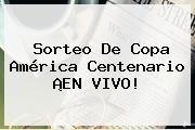 http://tecnoautos.com/wp-content/uploads/imagenes/tendencias/thumbs/sorteo-de-copa-america-centenario-en-vivo.jpg America. Sorteo de Copa América Centenario ¡EN VIVO!, Enlaces, Imágenes, Videos y Tweets - http://tecnoautos.com/actualidad/america-sorteo-de-copa-america-centenario-en-vivo/