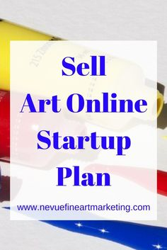 Sell Art Online Startup Plan - Nevue Fine Art Marketing - Are you excited about selling your art online? In this Sell Art Online Startup Plan, you will discover everything you need know to get your online art business started, so you can start selling your art.