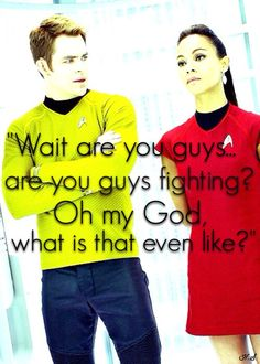 "hahahahahahahahaha ""Are you guys fighting? What is that even like?"" xD  http://athomebusiness.us/links/startrekpingrr"