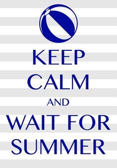 keep calm and wait for summer / Created with Keep Calm and Carry On for iOS #keepcalm #summer