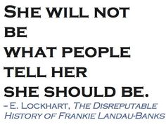 Quote from The Disreputable History of Frankie Landau-Banks. I love this book. It is an amazing book