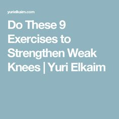 Do These 9 Exercises to Strengthen Weak Knees | Yuri Elkaim
